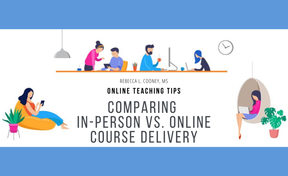 Online Teaching Tips - in person vs. online course delivery