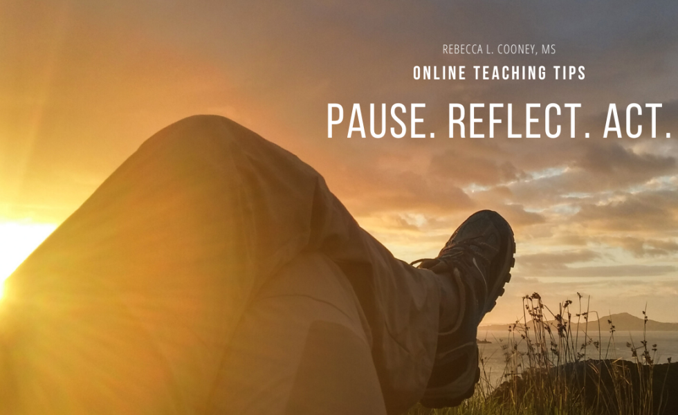 Online Teaching Tips - Pause, Reflect, Act